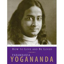 How to Love and Be Loved: eBook von Paramhansa Yogananda