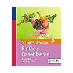 Einfach Basenfasten. Sabine Wacker  - Buch