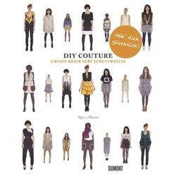 Do It Yourself Couture. Einfach nähen ohne Schnittmuster als Buch von Rosie Martin