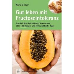 Gut leben mit Fructoseintoleranz als Buch von Nora Kircher