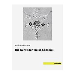 Die Kunst der Weiss-Stickerei. Louise Schinnerer  - Buch