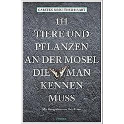 111 Tiere und Pflanzen an der Mosel  die man kennen muss. Carsten Neß  Theo Haart  - Buch