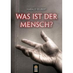 Was ist der Mensch? als Buch von Harald Seubert