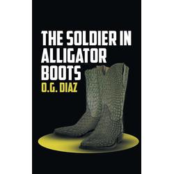 The Soldier in Alligator Boots als Buch von O. G. Diaz