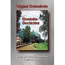 Original Crottendorfer Eisenbahngeschichten. Siegfried Bergelt  - Buch