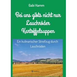 Bei uns gibt's nicht nur Lauchröder Kartoffelsuppen als Buch von Gabi Hamm