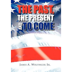 The Past the Present and to Come als Buch von James A. Sr. Wolfinger