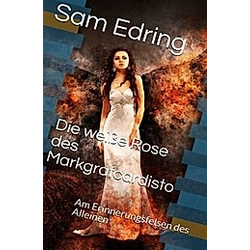Die weiße Rose des Markgraf. Sam Edring  - Buch