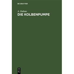 Die Kolbenpumpe als Buch von A. Dahme