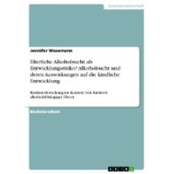 Elterliche Alkoholsucht als Entwicklungsrisiko? Alkoholsucht und deren Auswirkungen auf die kindliche Entwicklung als Buch von Jennifer Wesemann