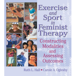 Exercise and Sport in Feminist Therapy: eBook von Ruth Hall/ Carole Oglesby