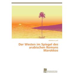 Der Westen im Spiegel des arabischen Romans Marokkos als Buch von Abdelkrim Lardi
