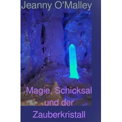 Magie Schicksal und der Zauberkristall: eBook von Jeanny O'Malley