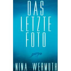 Das letzte Foto als Buch von Nina Wermuth
