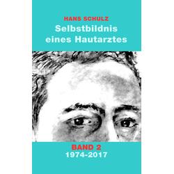 Selbstbildnis eines Hautarztes Band 2 als Buch von Hans Schulz