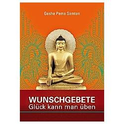 Wunschgebete. Geshe Pema Samten  - Buch