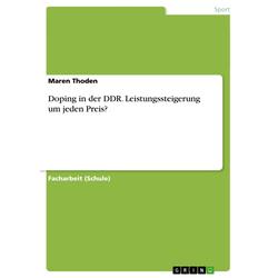 Doping in der DDR. Leistungssteigerung um jeden Preis? als Buch von Maren Thoden