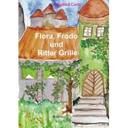 Flora Frodo und Ritter Grille als Buch von Angelika Carol