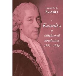 Kaunitz and Enlightened Absolutism 1753 1780 als Buch von Franz A. J. Szabo