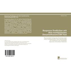 Response Prediction mit dem kombinierten Dexamethason/CRH-Test als Buch von Sebastian Erbe