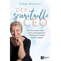 Der spirituelle CEO: Buch von Siggy Reutter