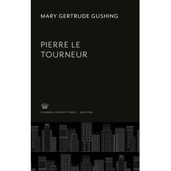 Pierre Le Tourneur als Buch von Mary Gertrude Gushing