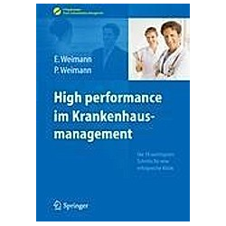 High performance im Krankenhausmanagement. Peter Weimann  Edda Weimann  - Buch