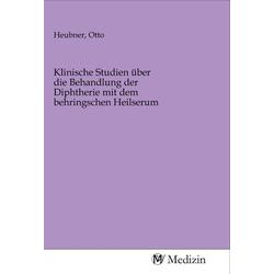 Klinische Studien über die Behandlung der Diphtherie mit dem behringschen Heilserum als Buch von