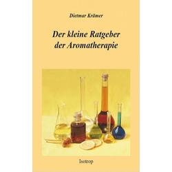 Der kleine Ratgeber der Aromatherapie: eBook von Dietmar Krämer