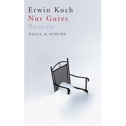 Nur Gutes als Buch von Erwin Koch