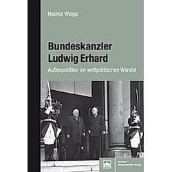 Bundeskanzler Ludwig Erhard. Helmut Welge  - Buch