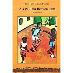 Als Paul zu Besuch kam. Jean-Felix Belinga Belinga  - Buch