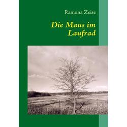 Die Maus im Laufrad als Buch von Ramona Zeise