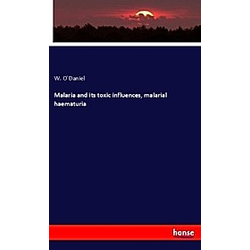 Malaria and its toxic influences  malarial haematuria. W. O Daniel  - Buch