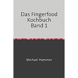 Das Fingerfood Kochbuch Band 1