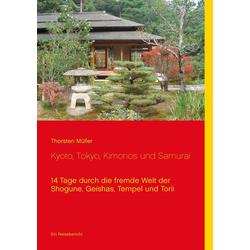 Kyoto Tokyo Kimonos und Samurai als Buch von Thorsten Müller