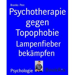 Psychotherapie gegen Topophobie: eBook von Branko Perc