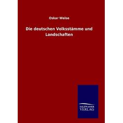 Die deutschen Volksstämme und Landschaften als Buch von Oskar Weise