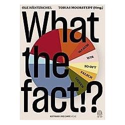 What the fact!?. Ole Häntzschel  Tobias Moorstedt  - Buch