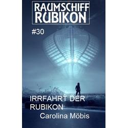 Raumschiff Rubikon 30 Die Irrfahrt der Rubikon: eBook von Carolina Möbis