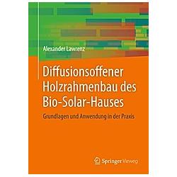 Diffusionsoffener Holzrahmenbau des Bio-Solar-Hauses. Alexander Lawrenz  - Buch