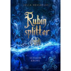 Rubinsplitter 3 - Schaumkrone als Buch von Julia Dessalles