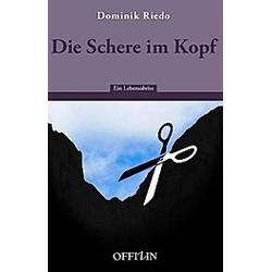 Die Schere im Kopf. Dominik Riedo  - Buch