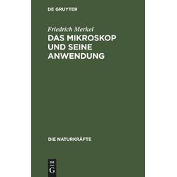Das Mikroskop und seine Anwendung als Buch von Friedrich Merkel