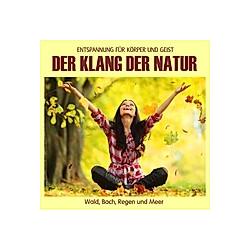 Der Klang der Natur - Wald Bach Regen und Meer, Naturklänge für Körper und Geist