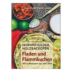 Delikates aus dem Holzbackofen: Fladen und Flammkuchen. David Jones  Holly Jones  - Buch