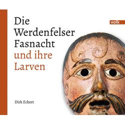 Die Werdenfelser Fasnacht und ihre Larven als Buch von Dirk Eckert