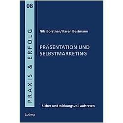 Präsentation und Selbstmarketing. Karen Bestmann  Nils Borstnar  - Buch