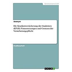 Die Krankenversicherung der Studenten (KVdS). Voraussetzungen und Grenzen der Versicherungspflicht. Anonym  - Buch