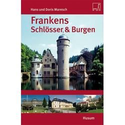 Frankens Schlösser & Burgen als Buch von Hans Maresch/ Doris Maresch